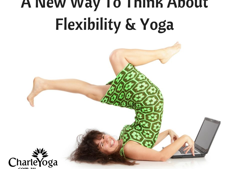 A New Way To Think About Flexibility And Yoga