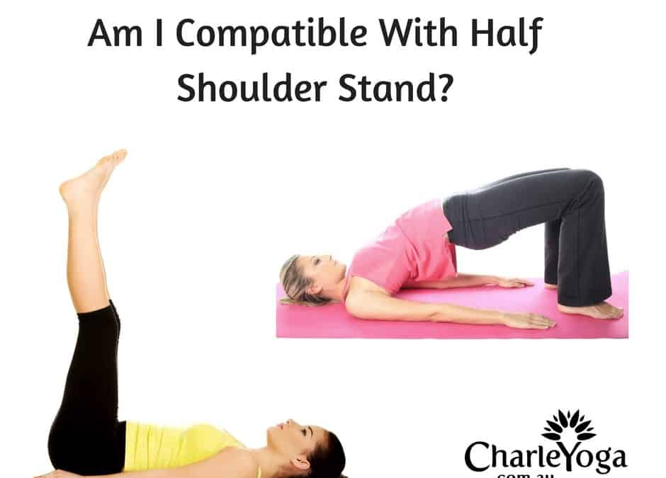 Am I Compatible With Half Shoulder Stand?