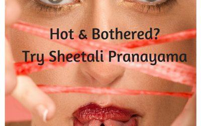 Hot & Bothered? Try Sheetali Pranayama Yoga Breathing.