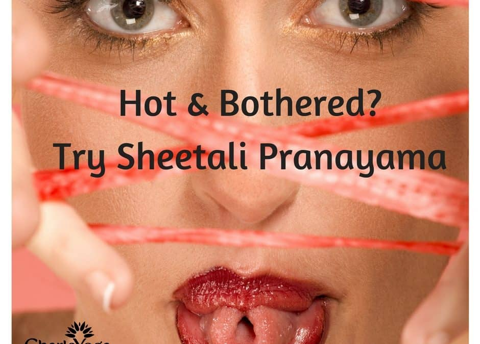 Hot & Bothered? Try Sheetali Pranayama Yoga Breathing.